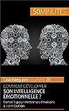 Comment développer son intelligence émotionnelle ?: Conseils pour mettre ses émotions à contribution (Coaching pro t. 20)