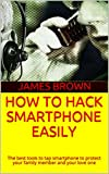 HOW TO HACK SMARTPHONE EASILY: The best tools to tap smartphone to protect your family member and your love one