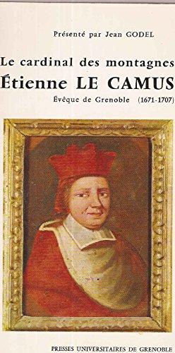Le cardinal des montagnes, Etienne Le Camus, évêque de Grenoble, 1671-1707
