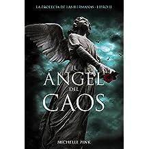 El ángel del caos: La profecía de las hermanas. Libro II -La Profecia De Las Hermanas (Literatura Juvenil (A Partir De 12 Años) - Narrativa Juvenil)