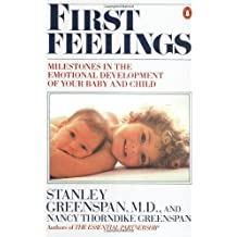 First Feelings: Milestones in the Emotional Development of Your Baby and Child by Stanley Greenspan (1989-04-01)