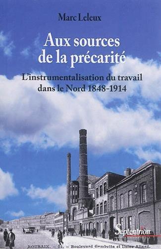 Aux sources de la prcarit : L'instrumentalisation du travail dans le Nord 1848-1914
