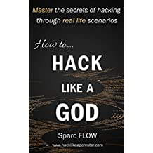 How to Hack Like a GOD: Master the secrets of hacking through real life scenarios (Hacking the planet Book 2) (English Edition)