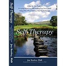Self-Therapy: A Step-By-Step Guide to Creating Wholeness and Healing Your Inner Child Using IFS, A New, Cutting-Edge Psychotherapy (English Edition)
