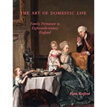 The Art of Domestic Life: Family Portraiture in Eighteenth-Century England (Paul Mellon Centre for Studies in British Art)
