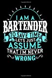 I Am A Bartender To Save Time Let's Just Assume That I'm Never Wrong: Done bartender school and all the classes get the notebook 6x9 funny