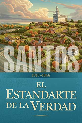 Santos: La historia de la Iglesia de Jesucristo en los últimos días: Tomo I: El estandarte de la verdad, 1815-1846