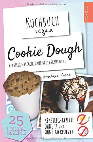 Preisvergleich Produktbild Cookie Dough / Kochbuch Vegan: Keksteig naschen,  ohne Bauchschmerzen / Cookie Dough Rezepte zum Selbermachen