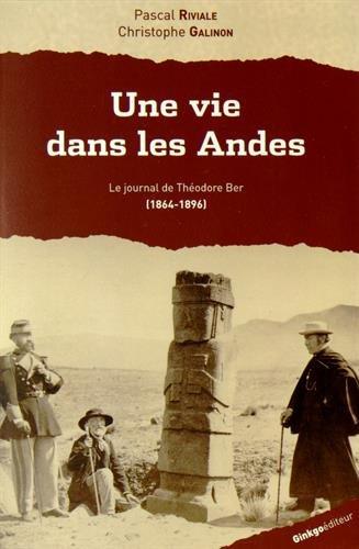 Une vie dans les Andes : Le journal de Théodore Ber (1864-1896) par Pascal Riviale