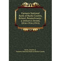 Farmers National Bank of Bucks County, Bristol, Pennsylvania : a century's record, 1814-1914 (1915) - Pennsylvania Bank
