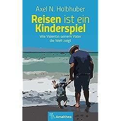 Reisen ist ein Kinderspiel: Wie Valentin seinem Vater die Welt zeigt