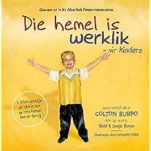 Die hemel is werklik - vir kinders (eBoek): n Klein seuntjie se storie oor sy reis hemel toe en terug (Afrikaans Edition)