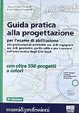 Guida pratica alla progettazione per l'esame di abilitazione alle professioni di architetto sez. A-B, ingegnere sez. A-B, geometra e perito edile. Con DVD