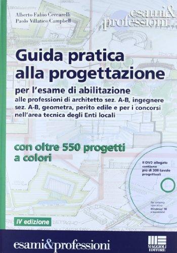 Guida pratica alla progettazione per l'esame di abilitazione alle professioni di architetto sez. A-B, ingegnere sez. A-B, geometra e perito edile.. Con DVD