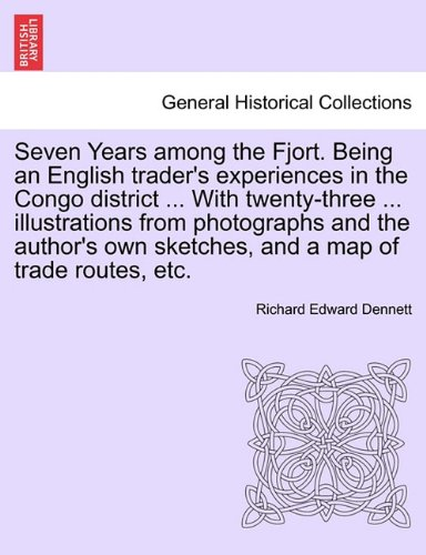 Seven Years among the Fjort. Being an English trader's experiences in the Congo district ... With twenty-three ... illustrations from photographs and ... own sketches, and a map of trade routes, etc