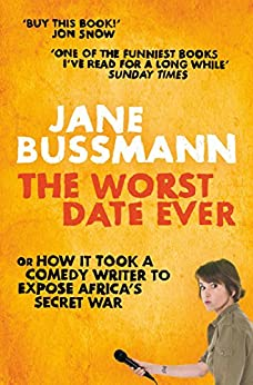 The Worst Date Ever: or How it Took a Comedy Writer to Expose Joseph Kony and Africa's Secret War by [Bussmann, Jane]