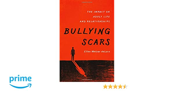 Bullying scars : the impact on adult life and relationships