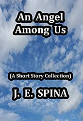 An Angel Among Us: (A Short Story Collection)