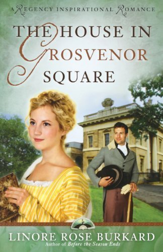 The House in Grosvenor Square (A Regency Inspirational Romance) by Linore Rose Burkard (2009-04-01)