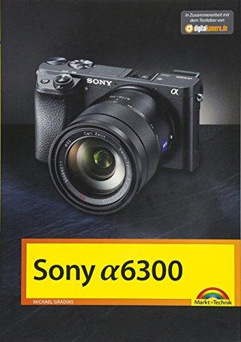 Sony Alpha 6300 - Das Handbuch zur Kamera -