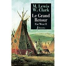 Le Grand Retour: Far West tome 2 : Journal de la première traversée du continent nord-américain 1804-1806 (Littérature étrangère)