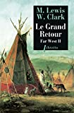 Le Grand Retour: Far West tome 2 : Journal de la première traversée du continent nord-américain 1804-1806 (Littérature étrangère t. 43)