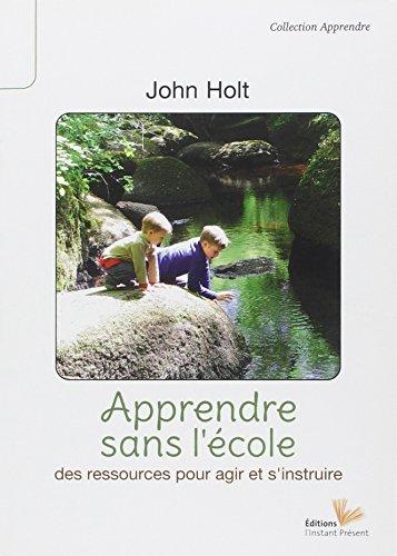Apprendre sans l'école par John Holt