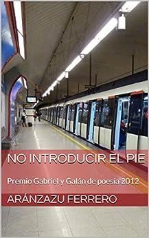 No introducir el pie: Premio Gabriel y Galán de poesía 2012 de [Ferrero, Aránzazu]