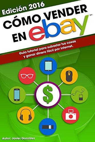 Descargar libros de texto gratis. Cómo vender en Ebay: Guía tutorial para subastar tus cosas y ganar dinero fácil por internet. Edición 2016. (Ganar dinero extra con marketplaces nº 4) CHM