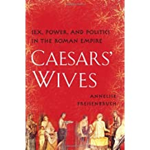 Caesars' Wives: Sex, Power, and Politics in the Roman Empire