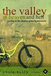 The Valley Of Heaven And Hell: Cycling In The Shadow Of Marie Antoinette by Susie Kelly (2015-03-20)