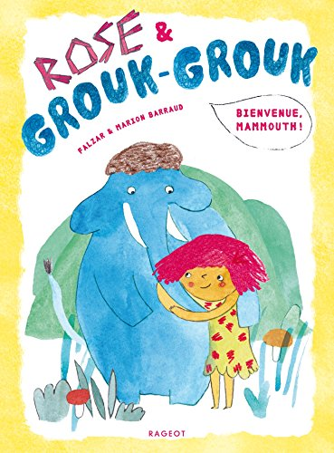 Rose et Grouk-Grouk - Bienvenue, mammouth !