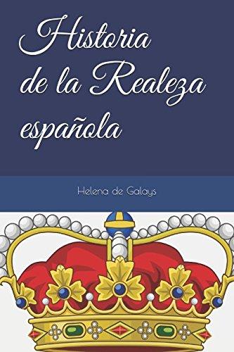 Historia de la Realeza española por Helena de Galays