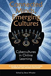 Connected Minds, Emerging Cultures: Cybercultures in Online Learning (Perspectives in Instructional Technology & Distance Education)