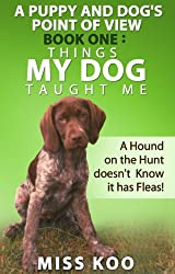A PUPPY AND DOG'S POINT OF VIEW BOOK ONE: THINGS MY DOG TAUGHT ME: A Hound on the Hunt doesn't Know it has Fleas (English Edition)