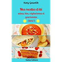 Mes recettes d'été saines, bios, végétariennes et gourmandes (Série 1) (Les Gourmandes Astucieuses t. 10)