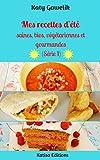 Mes recettes d'été saines, bios, végétariennes et gourmandes (Série 1) (Les Gourmandes Astucieuses t. 10)...