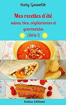 Mes recettes d'été saines, bios, végétariennes et gourmandes (Série 1) (Les Gourmandes Astucieuses t. 10) par [Gawelik, Katy]