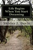 Life Begins When You Start Dreaming: A Collection of Short Stories: Volume 1 (One)