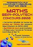Préparation aux concours ingénieurs post-bac GEIPI-POLYTECH 2020 MATHS: Correction détaillée des annales des concours Geipi-Polytech de 2013 à 2019 et synthèse de cours de TS avec exemples....