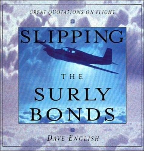 Slipping the Surly Bonds: Great Quotations on Flight por David William English