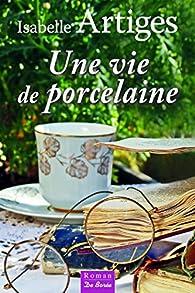 Une vie de porcelaine par Isabelle Artiges