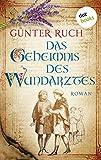 Das Geheimnis des Wundarztes: Roman -