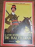 La Vie Extravagante de Balthazar - Maurice Leblanc - Editions Pierre Lafitte