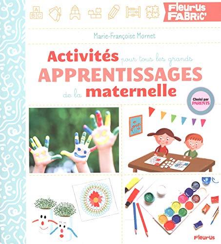 Activités pour tous les grands apprentissages de la maternelle par Marie-Françoise Mornet
