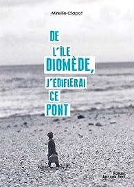 De l'île Diomède, j'édifierai ce pont par Mireille Clapot
