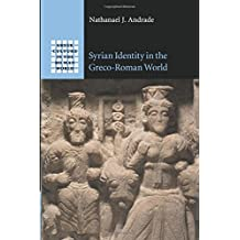 Syrian Identity in the Greco-Roman World (Greek Culture in the Roman World)