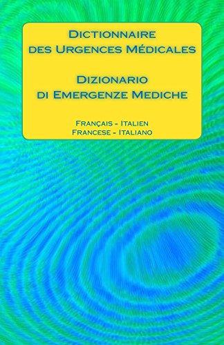 Dictionnaire des Urgences Médicales / Dizionario di Emergenze Mediche: Français - Italien / Francese - Italiano par Edita Ciglenecki
