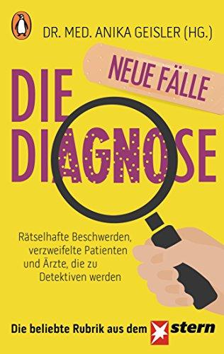 Die Diagnose – neue Fälle: Rätselhafte Beschwerden, verzweifelte Patienten und Ärzte, die zu Detektiven werden (»Die Diagnose« 2)