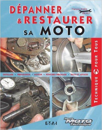 Dpanner & restaurer sa moto de Franois-Arsne Jolivet ( 4 mars 2011 )